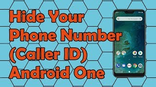 How to Hide Your Phone Number Caller ID on a Android One Smartphone