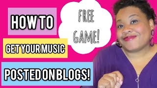 HOW TO GET YOUR MUSIC POSTED ON BLOGS!!!!!! || FREE GAME!