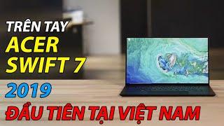Trên tay Acer Swift 7 2019 đầu tiên tại Việt Nam: Cực mỏng cực nhẹ