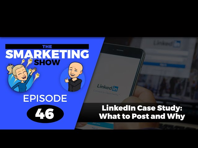 LinkedIn Case Study: What to Post and Why - EP 46 - THE SMARKETING SHOW