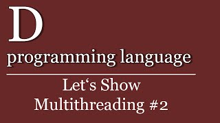 Let's Show #97 - D Tutorial - Multithreading #2 | D programming language
