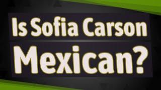 Is Sofia Carson Mexican?