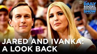 Jared \u0026 Ivanka: No Credentials Necessary | The Daily Social Distancing Show