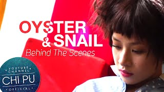 Chi Pu | Oyster and Snail | Behind The Scenes