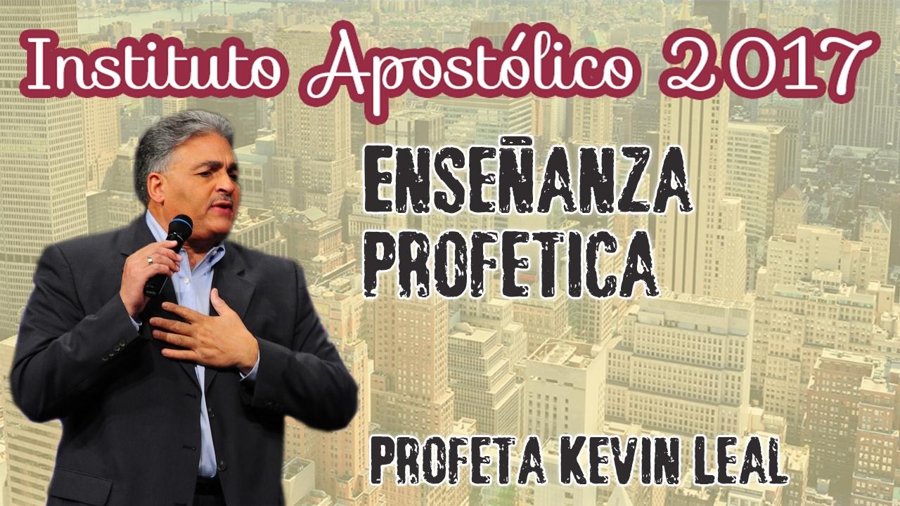 Profeta Kevin Leal - Enseñanza Profética - Instituto Apostólico 2017 - Día 22