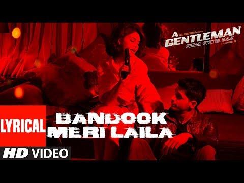 Bandook Meri Laila Song (Lyrics)   A Gentleman - SSR   Sidharth Jacqueline   Sachin-Jigar   Raftaar