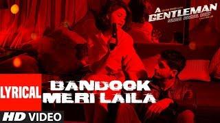 Bandook Meri Laila Song (Lyrics) | A Gentleman SSR | Sidharth Jacqueline | Sachin Jigar | Raftaar