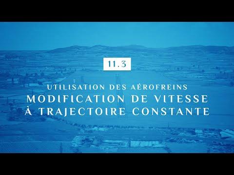11 | 3 - UTILISATION DES AEROFREINS | MODIFICATIONS DE VITESSE A TRAJECTOIRE CONSTANTE
