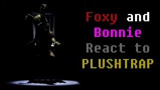 FOXY AND BONNIE REACT TO: Plushtrap