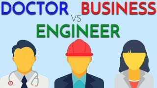 Doctor vs Engineer vs Business | Deciding on a Career