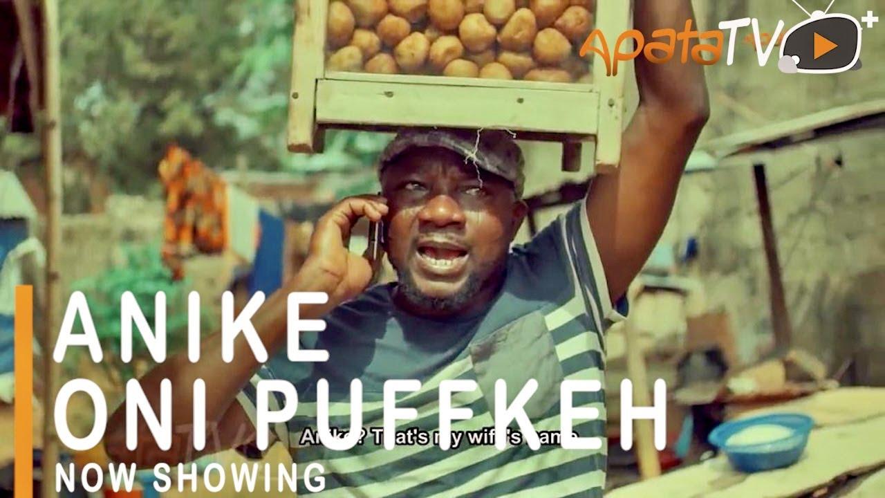 Download Anike Oni Puffkeh Latest Yoruba Movie 2021 Comedy Starring Sanyeri | Aishat Lawal |Okunnu |Aderupoko