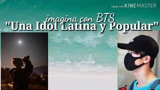 ♥️✨Imagina Con BTS (una Idol Latina En BTS) Capitulo -1 ✨♥️