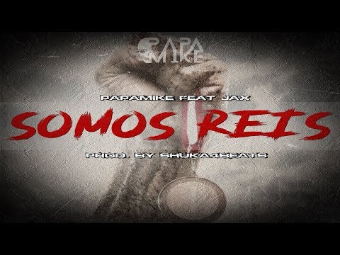 PapaMike Feat Jax - Somos Reis (Prod. By Shuka4Beats)