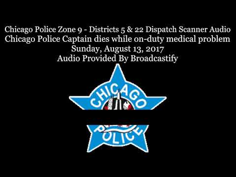 Chicago Police Zone 9 Dispatch Scanner Audio Chicago Police Captain dies while on-duty