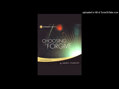 Andy Stanley - Choosing To Forgive - Part 1