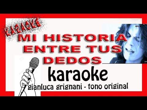 MI HISTORIA ENTRE TUS DEDOS Karaoke Gianluca Grignani