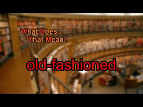 What does old-fashioned mean?