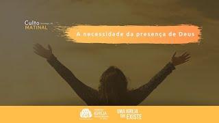 Culto Matinal - A necessidade da presença de Deus   Alex Dutra