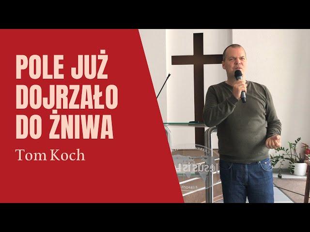 Pole już dojrzało do żniwa — Tom Koch