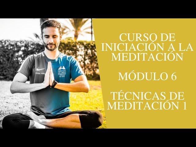 Curso de iniciación a la meditación - Módulo 6 - Técnicas de meditación 1
