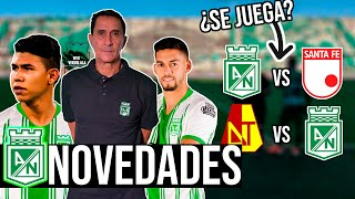 Últimas NOVEDADES en Atlético Nacional | ¿Se juega Nacional vs Santa Fe?