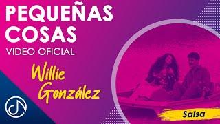 Pequeñas Cosas - Willie Gonzalez / Official Video