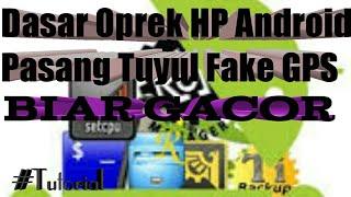 Dasar Oprek HP Untuk Pasang Tuyul atau Fake GPS