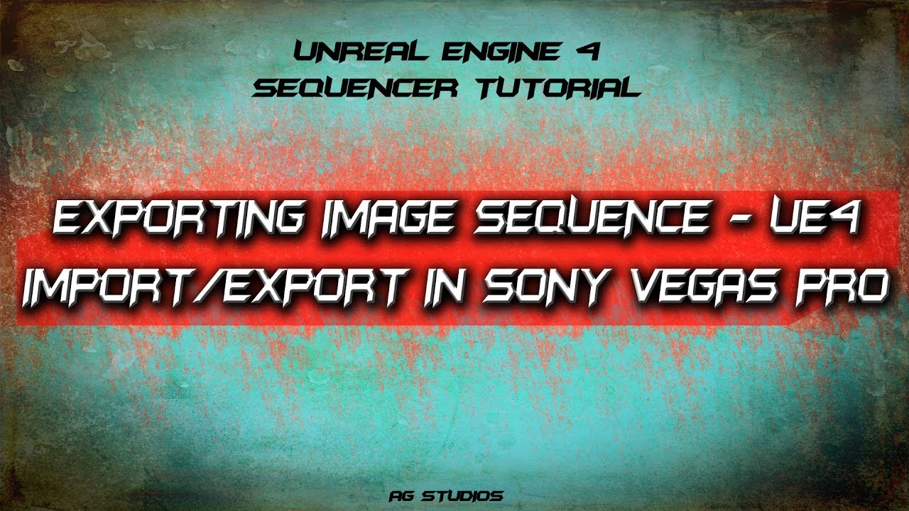 HOW TO EXPORT Image Sequence from UE4 to Vegas Pro