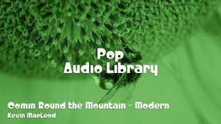 🎵 Comin Round the Mountain - Modern - Kevin MacLeod 🎧 No Copyright Music 🎶 Pop Music