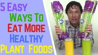 5 Easy Ways to Eat Healthy Whole Food Plant Based Vegan Diet