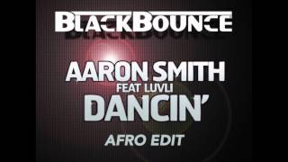 Aaron Smith - Dancin (Krono) [BlackBounce Afro Edit]