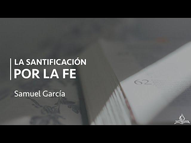 La Santificación por la fe - Samuel García
