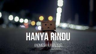 ANDMESH KAMALENG - HANYA RINDU (LIRIK)