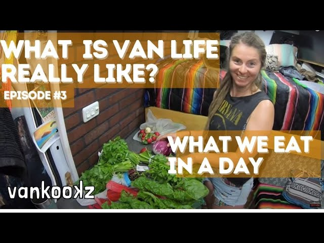 What is Van Life Really Like Van?  What Do We Eat In A Day?