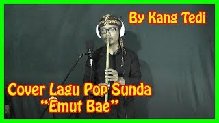 "Download Lagu COVER LAGU POP SUNDA ""EMUT BAE""--BY KANG TEDI mp3"