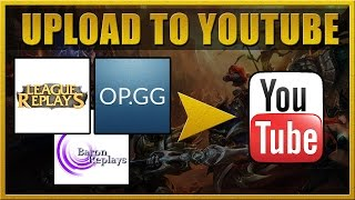 How to upload your Baron, OP.GG or LoL Replay recordings to YouTube (without editing)