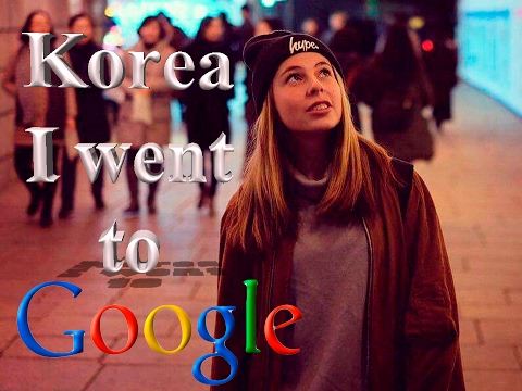 My life in Korea. Vlog # 6. I went to GOOGLE !!!!