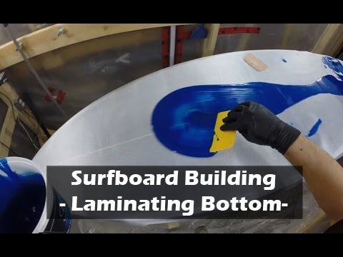 Laminating and Fiberglassing the Bottom of a Surfboard: How to Build a Surfboard #25