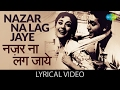 Nazar Na Lag Jaye with lyrics | नज़र ना लग जाये गाने के बोल |Night In London| Mala Sinha/Biswajit