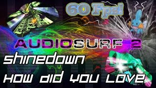 Shinedown - How Did You Love [Audiosurf 2 | Mono]