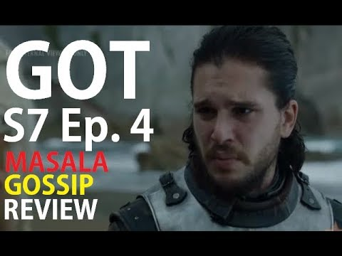 Game Of Thrones S7 Ep. 4 Masala Gossip Review **LEAKED**