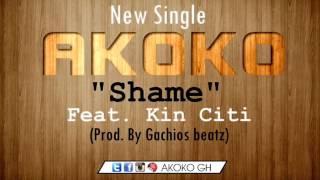 Akoko Shame Ft. Kyn Citi (Prod by Gachios Beatz)