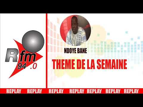 "REPLAY-AUDIO THEME DE LA SEMAINE ""BEEW"" Suite AVEC NDOYE BANE DU 03 FEVRIER 2018"