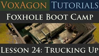 Foxhole Boot Camp Tutorials - Lesson 24: Trucking Up
