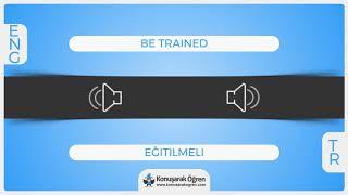 Be Trained Nedir? Be Trained İngilizce Türkçe Anlamı Ne Demek? Telaffuzu Nasıl O