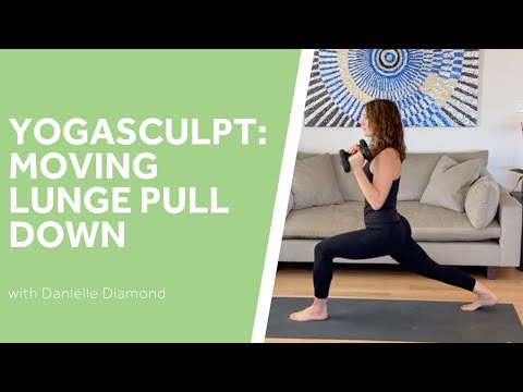 Yoga Sculpt: Moving Lunge Pull Down
