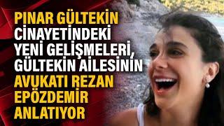 Pınar Gültekin cinayetindeki yeni gelişmeleri, Gültekin ailesinin avukatı Rezan Epözdemir anlatıyor