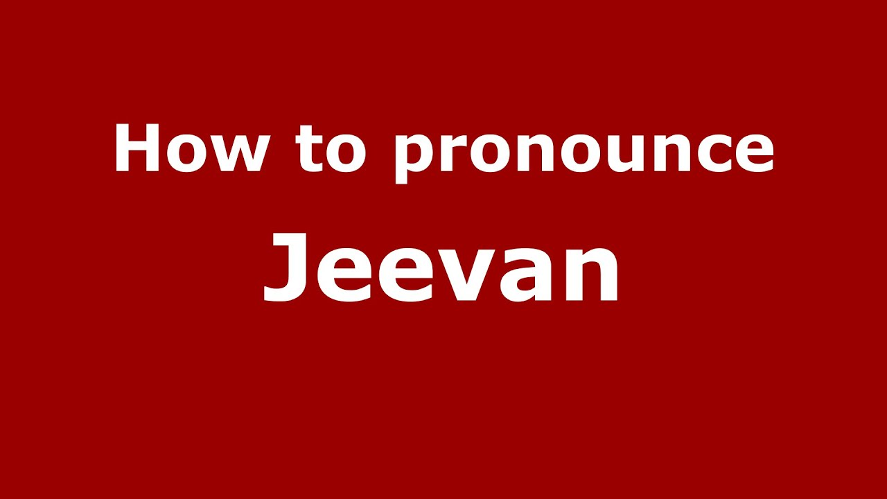 how to pronounce jeevan (gujarati/mumbai, india) - pronouncenames