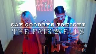 Video Say Goodbye Tonight (live performance /lyric video) download MP3, 3GP, MP4, WEBM, AVI, FLV Juli 2018