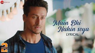 Main Bhi Nahin Soya - Lyrical | Student Of The Year 2| Tiger Shroff | Tara | Ananya | Arijit Singh